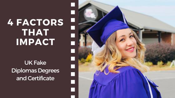 4 Factors that Impact UK Fake Diplomas Degrees and Certificate